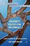img - for Solidarity Politics for Millennials: A Guide to Ending the Oppression Olympics (The Politics of Intersectionality) book / textbook / text book