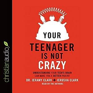 Your Teenager Is Not Crazy Audiobook