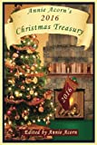 img - for Annie Acorn's 2016 Christmas Treasury (Annie Acorn's Christmas Anthologies) (Volume 6) book / textbook / text book