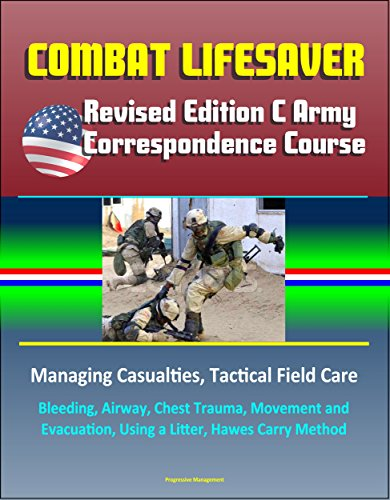 Combat Lifesaver: Revised Edition C Army Correspondence Course, Managing Casualties, Tactical Field Care, Bleeding, Airway, Chest Trauma, Movement and Evacuation, Using a Litter, Hawes Carry Method