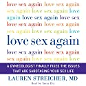 Love Sex Again: A Gynecologist Finally Fixes the Issues That Are Sabotaging Your Sex Life Audiobook by Lauren Streicher Narrated by Tanya Eby