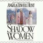 The Shadow Women  | Angela Elwell Hunt