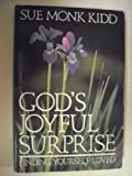 God's Joyful Surprise, Sue Monk Kidd, 0060645792