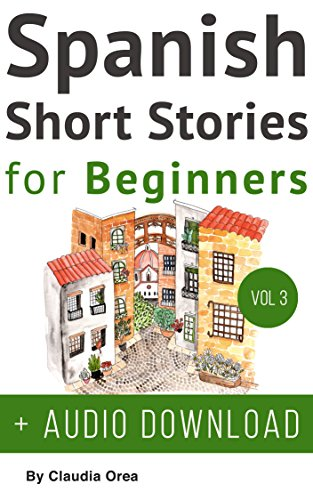 [FREE] Spanish: Short Stories for Beginners + Audio Download Volume 3: Improve your reading and listening s PDF