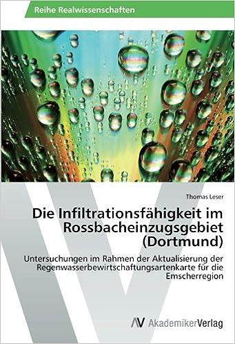 Die Infiltrationsfähigkeit im Rossbacheinzugsgebiet (Dortmund): Untersuchungen im Rahmen der Aktualisierung der Regenwasserbewirtschaftungsartenkarte für die Emscherregion
