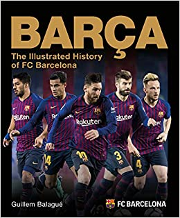 6436b1d87ba Amazon.com  Barca  The Illustrated History of FC Barcelona (9781787391307)   Guillem Balagué  Books