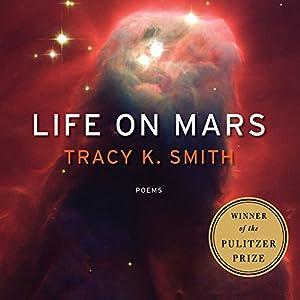 Life on Mars: Poems Hörbuch von Tracy K. Smith Gesprochen von: Tracy K. Smith