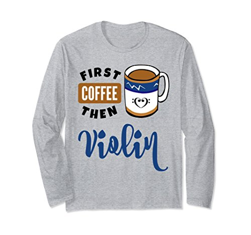 First Coffee Then Violin Music Lover Double Bass Clef Heart Long Sleeve Shirt
