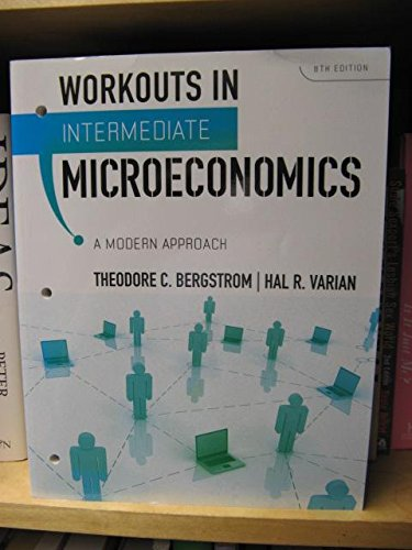 Download Workouts in Intermediate Microeconomics: for Intermediate Microeconomics: A Modern Approach, 8TH EDITION PDF