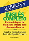 Inglés Completo: Repaso integral de gramática inglesa para hispanohablantes: Complete English Grammar Review for Spanish Speakers (Barron's Foreign Language Guides)