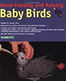 Hand-Feeding and Raising Baby Birds, Matthew M. Vriends, 0812095812