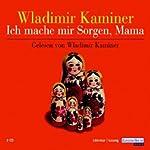 Ich mache mir Sorgen, Mama   Wladimir Kaminer