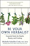 Be Your Own Herbalist: Essential Herbs for Health, Beauty, and Cooking by  Michelle Schoffro Cook PhD in stock, buy online here