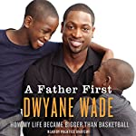 A Father First | Dwayne Wade