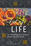 The Art Of Life : An Anthology of Literature about Life and Work
