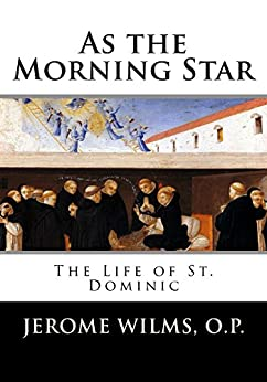 As the Morning Star: The Life of St. Dominic by [Wilms, Jerome]