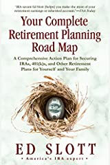 Your Complete Retirement Planning Road Map: A Comprehensive Action Plan for Securing IRAs, 401(k)s, and Other Retirement Plans for Yourself and Your Family Kindle Edition