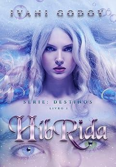 Híbrida (Série Destinos Livro 1) por [Godoy, Ivani]