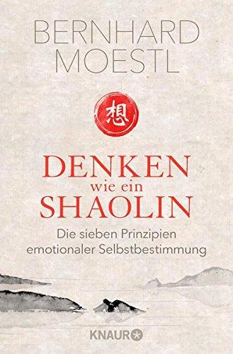 Denken wie ein Shaolin: Die sieben Prinzipien emotionaler Selbstbestimmung