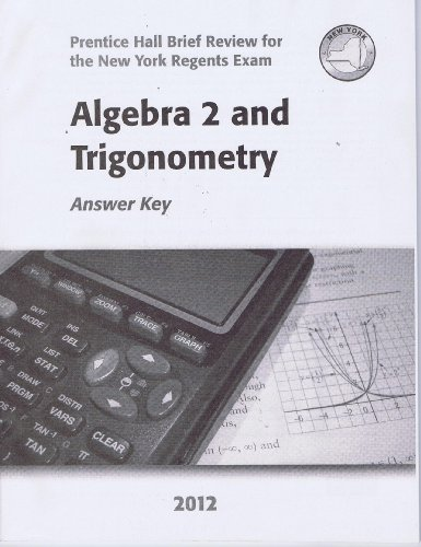 Algebra 2 and Trigonometry Answer Key 2012 (Prentice Hall Brief Review for the New York Regents Exam) (Prentice Hall Mathematics Algebra 2 Answer Key)