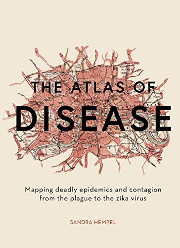 - The Atlas of Disease: Mapping deadly epidemics and contagion from the plague to the zika virus