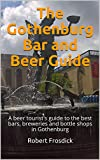 The Gothenburg Bar and Beer Guide: A beer tourist s guide to the best bars, breweries and bottle shops in Gothenburg