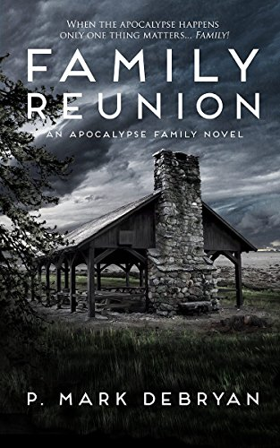 Family Reunion: When the Apocalypse happens only one thing matters, Family. (An Apocalypse Family Book 1) by [DeBryan, P. Mark]
