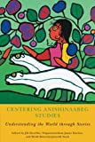 img - for Centering Anishinaabeg Studies: Understanding the World through Stories (American Indian Studies) book / textbook / text book