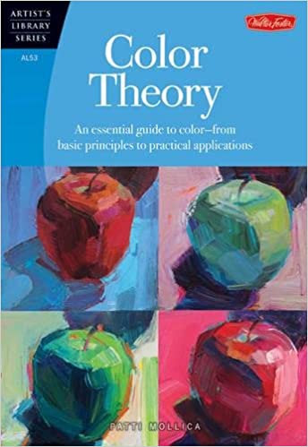 Color Theory An Essential Guide To From Basic Principles Practical Applications Artists Library Patti Mollica 9781600583025 Amazon