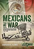 Mexicans at War: Mexican Military Aviation in the Second World War 1941-1945 (Latin America@War)