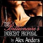 The Billionaire's Indecent Proposal: An Erotic Romance | Alex Anders