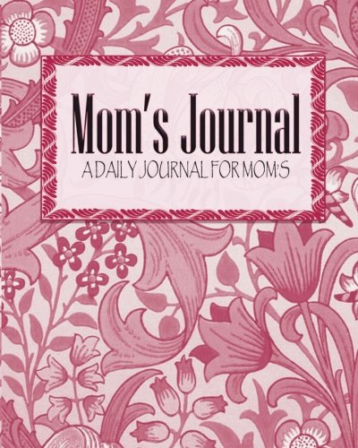 Mom's Journal - A Daily Journal For Moms (The Journal & Planner Book Series) PDF