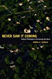 Never Saw It Coming : Cultural Challenges to Envisioning the Worst, Cerulo, Karen A., 0226100324