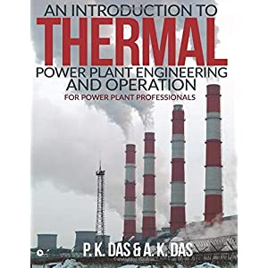 An Introduction to Thermal Power Plant Engineering and Operation : For Power Plant Professionals