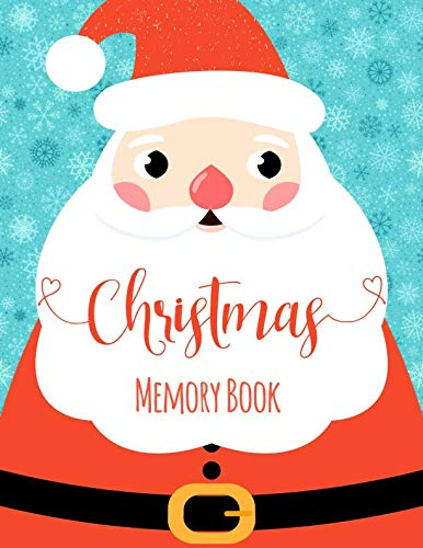 (Christmas Memory Book: Journal to Keep Stories and Pictures From Each Year Gathered in One Place with Space for Photos or Sketches and Text - Cute Santa Claus Cover Design)