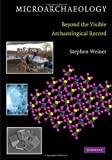 Microarchaeology : Beyond the Visible Archaeological Record, Weiner, Stephen, 0521880033