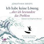 Ich habe keine Lösung, aber ich bewundere das Problem: Provokatives Coaching für den Berufsalltag | Jonathan Briefs
