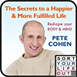 The Secrets to a Happier and More Fulfilled Life | Pete Cohen