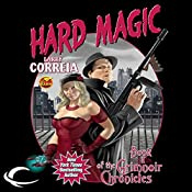 Hard Magic: Book I of the Grimnoir Chronicles | Larry Correia