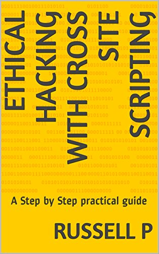 Ethical Hacking With Cross Site Scripting: A Step by Step practical guide (Basic Hacking Book 1) PDF