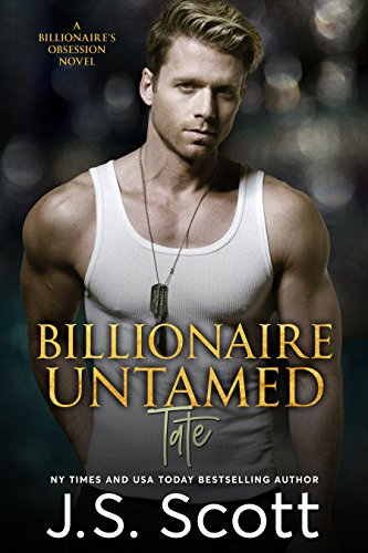 Billionaire Untamed ~ Tate (The Billionaire's Obsession, Book 7) by [Scott, J. S.]
