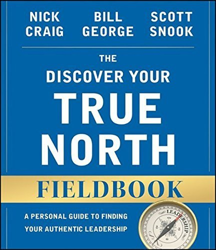 The Discover Your True North Fieldbook: A Personal Guide to Finding Your Authentic Leadership (J-B Warren Bennis Series) by Nick Craig (2015-08-10)