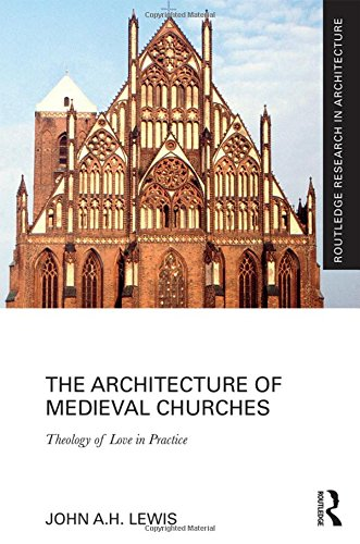 The Architecture of Medieval Churches: Theology of Love in Practice (Routledge Research in Architecture) -