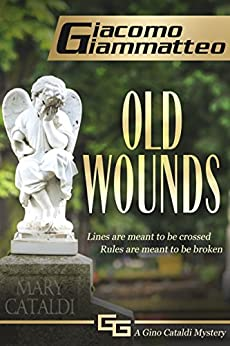 Old Wounds: A Gino Cataldi Mystery: Volume 2 (Redemption) by [Giacomo Giammatteo]