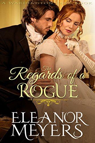 Regency Romance: The Regards of A Rogue (A Wardington Park Book) (Raptures of Royalty : CLEAN Historical Romance)
