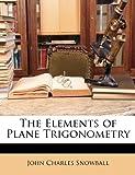 The Elements of Plane Trigonometry, John Charles Snowball, 1146178956
