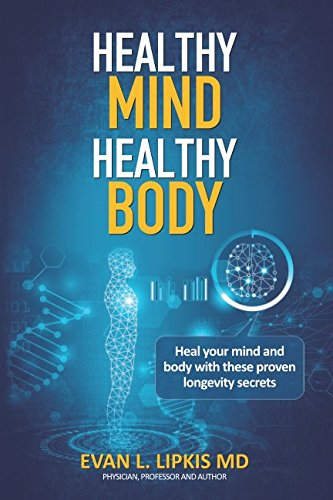 Healthy Mind Healthy Body: Obtain well being for life with this healthy, longevity book.