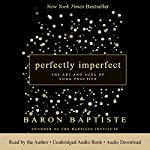 Perfectly Imperfect: The Art and Soul of Yoga Practice | Baron Baptiste