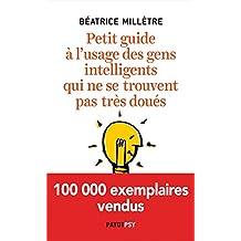 Petit guide à l'usage des gens intelligents qui ne se trouvent pas très doués (French Edition)