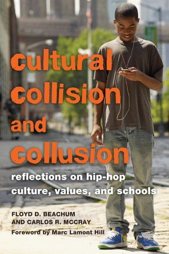 Cultural Collision and Collusion: Reflections on Hip-Hop Culture, Values, and Schools. Foreword by Marc Lamont Hill (Educational Psychology) by Floyd D. Beachum (2011-01-12)